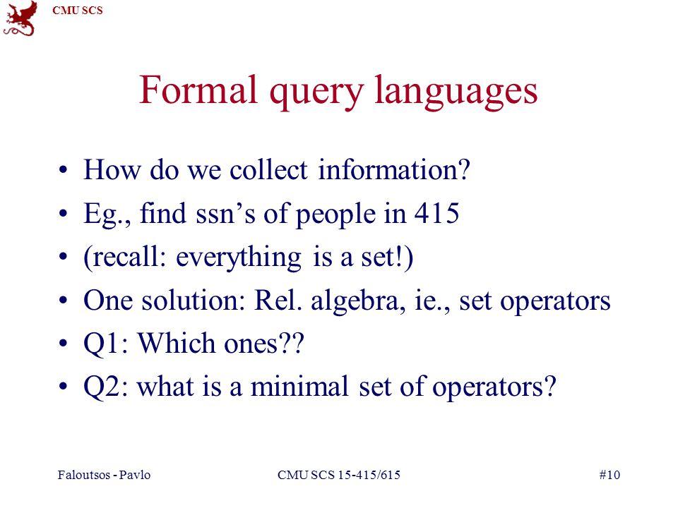 CMU SCS Faloutsos - PavloCMU SCS 15-415/615#10 Formal query languages How do we collect information.