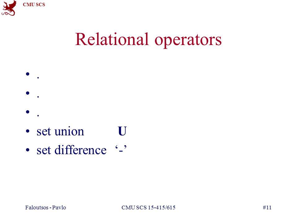CMU SCS Faloutsos - PavloCMU SCS 15-415/615#11. set union U set difference '-' Relational operators