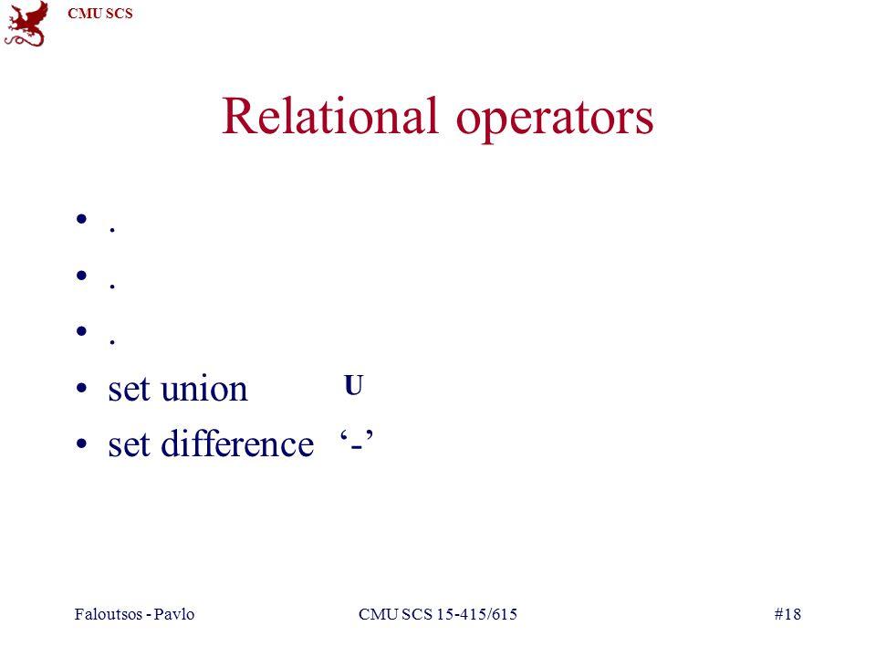 CMU SCS Faloutsos - PavloCMU SCS 15-415/615#18. set union set difference '-' Relational operators U
