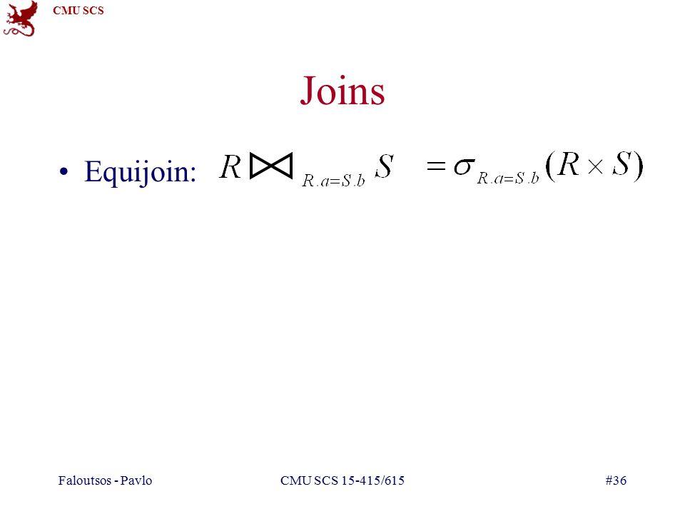 CMU SCS Faloutsos - PavloCMU SCS 15-415/615#36 Joins Equijoin:
