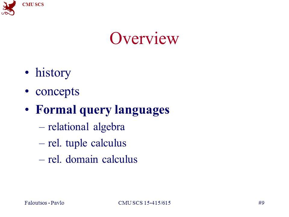 CMU SCS Faloutsos - PavloCMU SCS 15-415/615#9 Overview history concepts Formal query languages –relational algebra –rel.