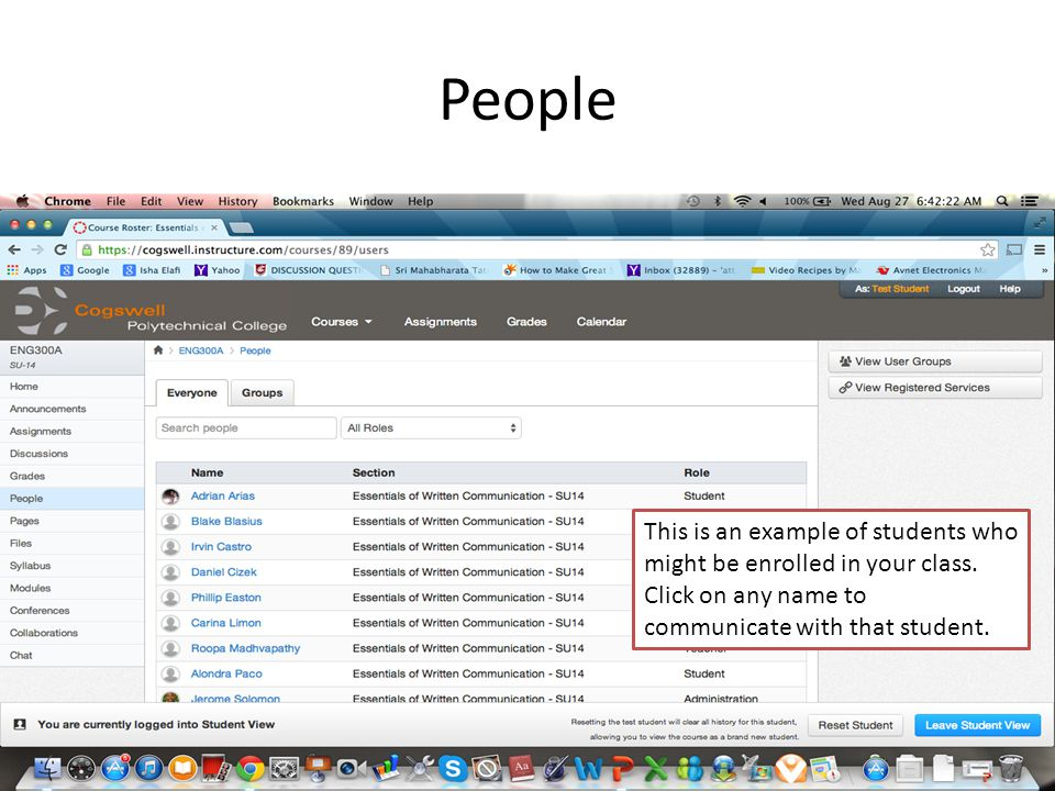 People This is an example of students who might be enrolled in your class. Click on any name to communicate with that student.