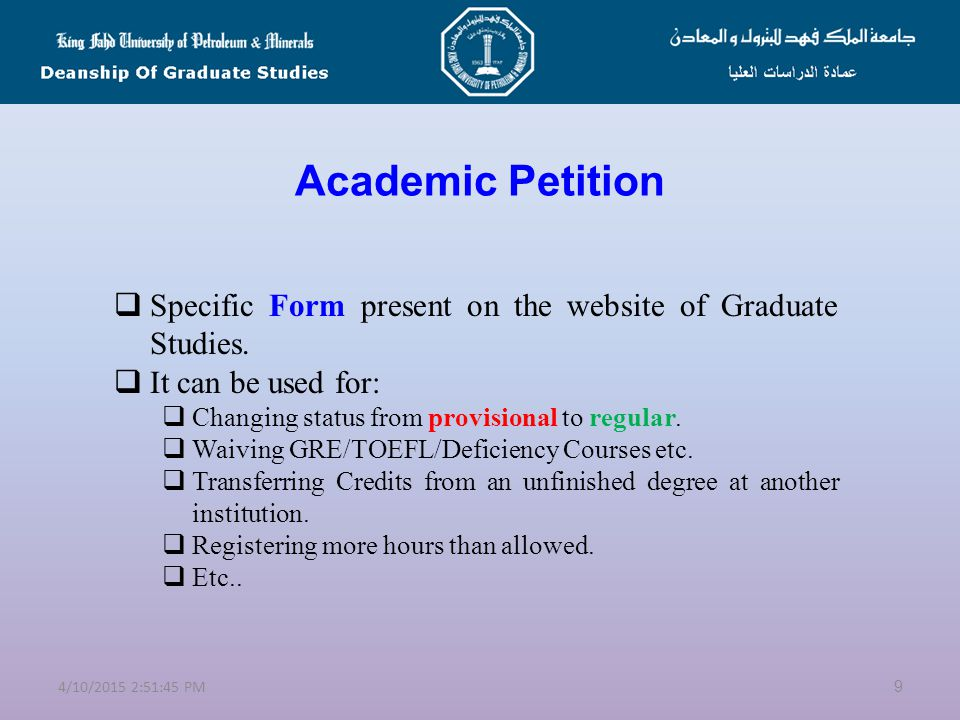 Getting Familiar with Terms and Procedures  Academic Petition  Changing Degree Objective  Provisional and Regular Status  Degree Plan  GPA and Warning Policy  Thesis/Proposal & Committee Appointment  Public Defense  Readmission 84/10/2015 2:53:21 PM