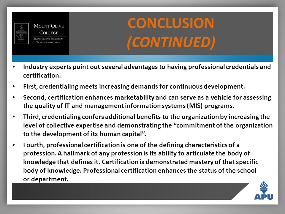 CONCLUSION (CONTINUED) Industry experts point out several advantages to having professional credentials and certification.