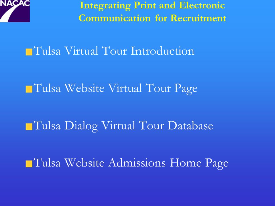 Tulsa Virtual Tour Introduction Tulsa Website Virtual Tour Page Tulsa Dialog Virtual Tour Database Tulsa Website Admissions Home Page Integrating Print and Electronic Communication for Recruitment