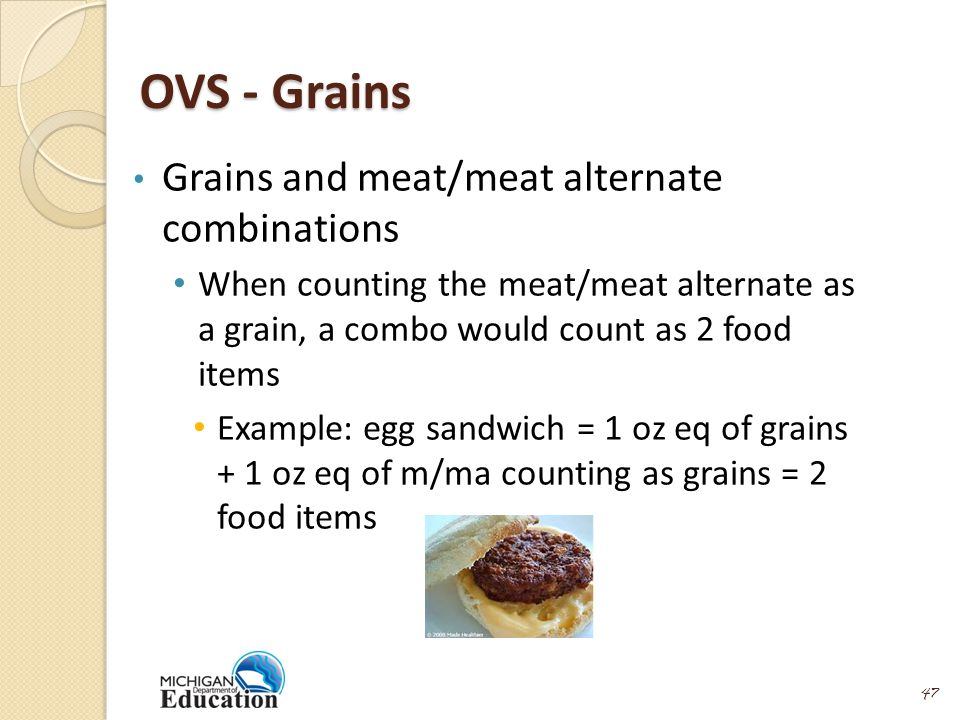 OVS - Grains Grains and meat/meat alternate combinations When counting the meat/meat alternate as a grain, a combo would count as 2 food items Example