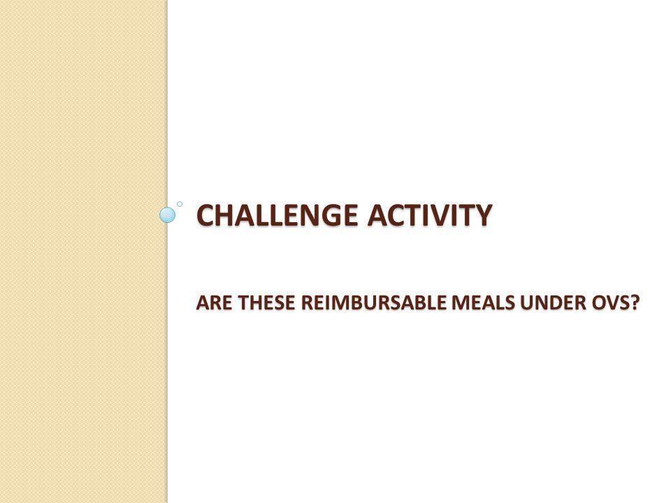 CHALLENGE ACTIVITY ARE THESE REIMBURSABLE MEALS UNDER OVS