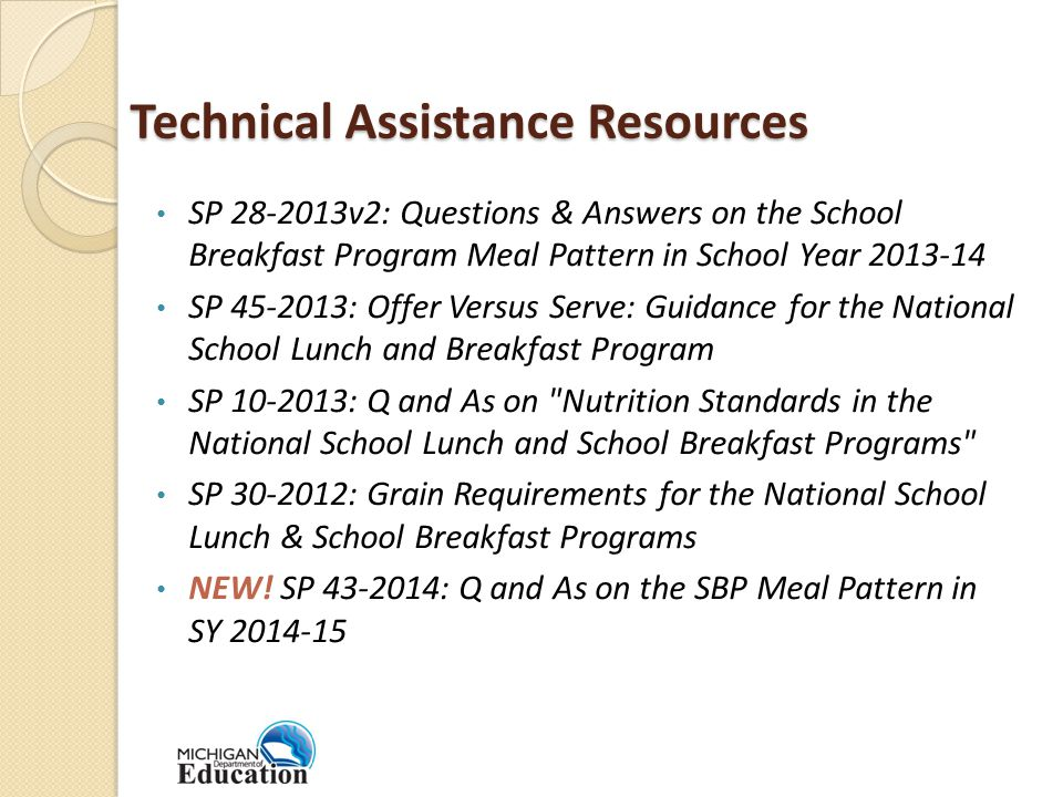 Technical Assistance Resources SP v2: Questions & Answers on the School Breakfast Program Meal Pattern in School Year SP : Offer Versus Serve: Guidance for the National School Lunch and Breakfast Program SP : Q and As on Nutrition Standards in the National School Lunch and School Breakfast Programs SP : Grain Requirements for the National School Lunch & School Breakfast Programs NEW.