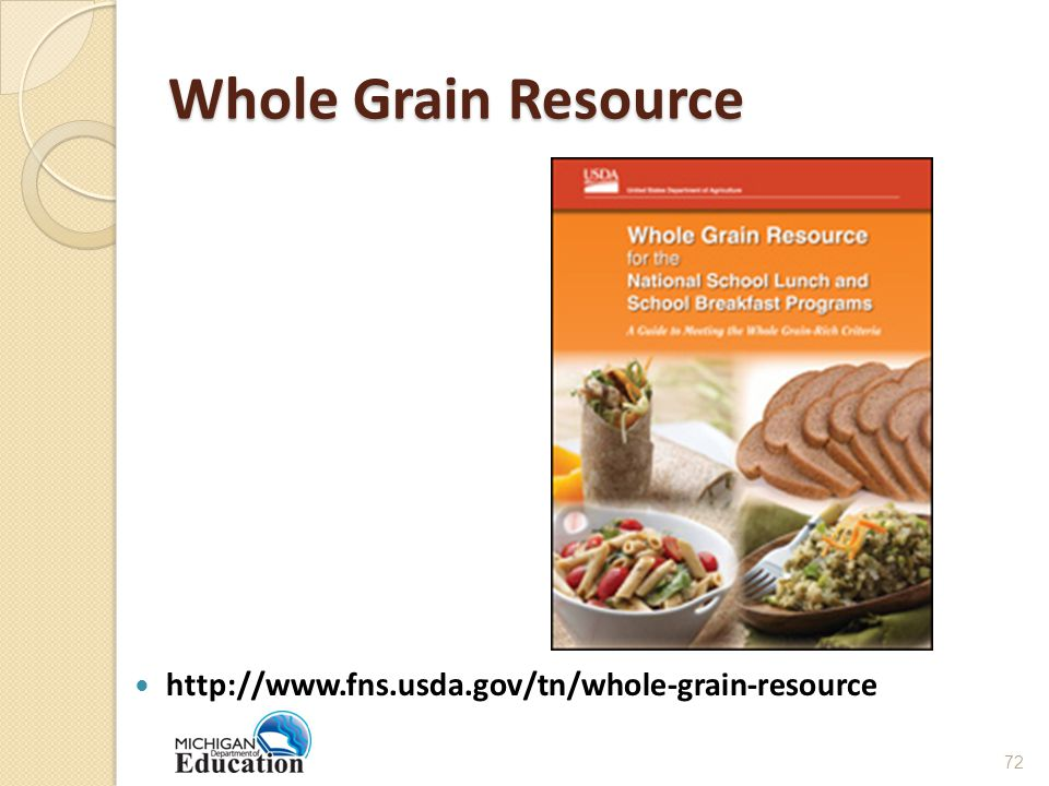 Whole Grain Resource http://www.fns.usda.gov/tn/whole-grain-resource 72