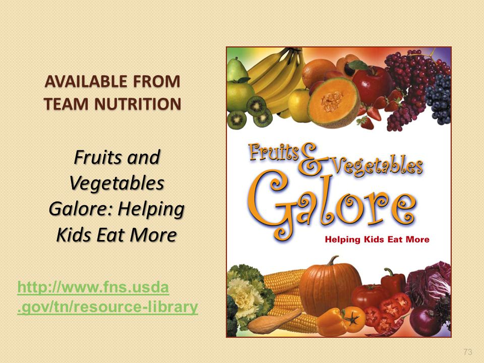AVAILABLE FROM TEAM NUTRITION Fruits and Vegetables Galore: Helping Kids Eat More 73