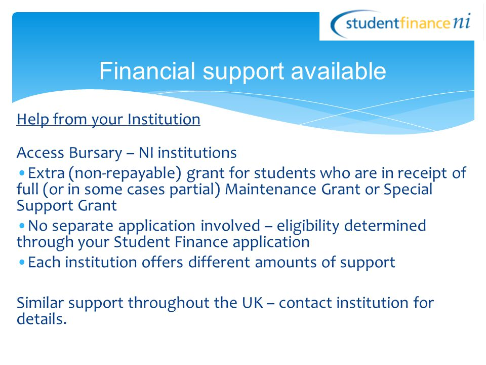 Help from your Institution Access Bursary – NI institutions Extra (non-repayable) grant for students who are in receipt of full (or in some cases part