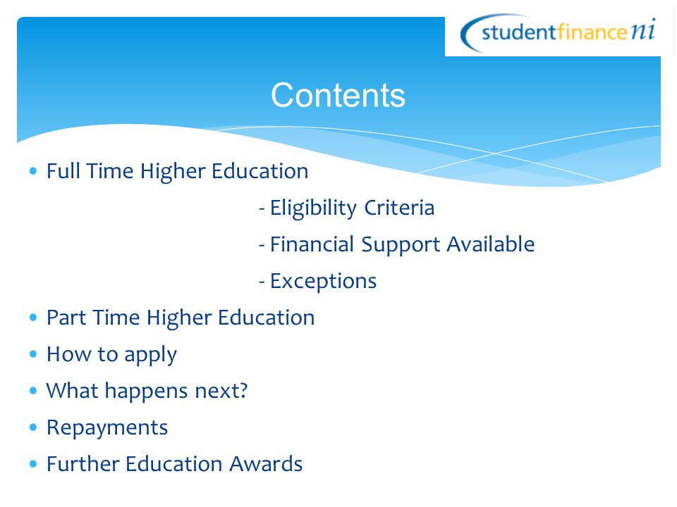 Full Time Higher Education - Eligibility Criteria - Financial Support Available - Exceptions Part Time Higher Education How to apply What happens next