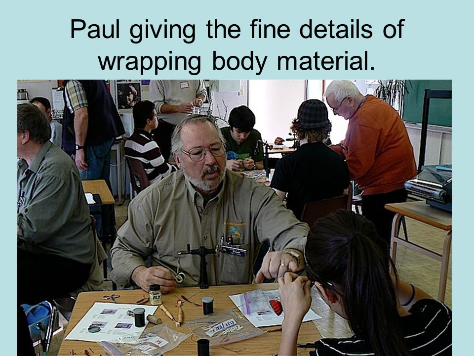 Paul giving the fine details of wrapping body material.