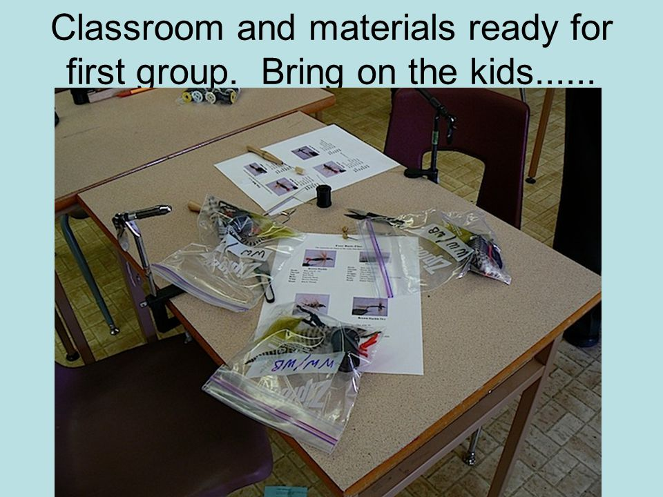 Classroom and materials ready for first group. Bring on the kids......