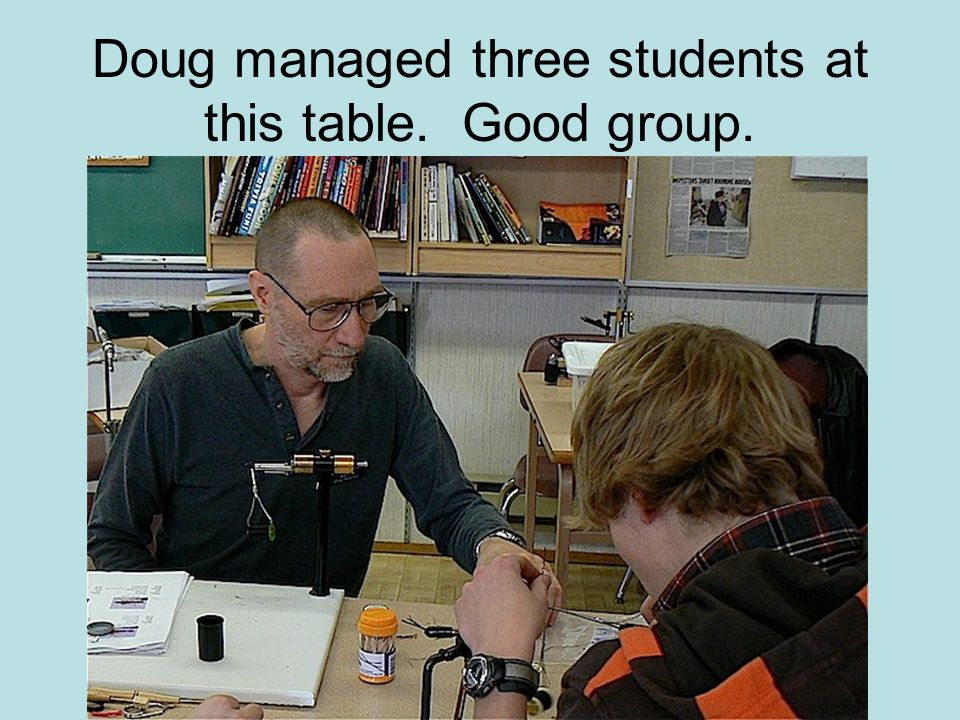Doug managed three students at this table. Good group.