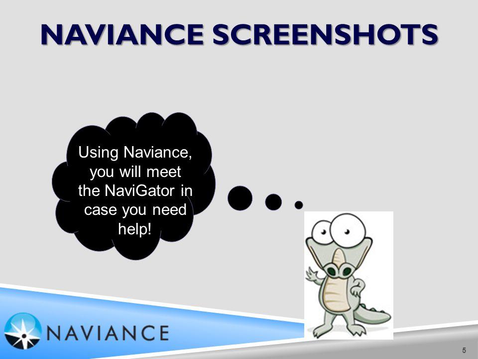 NAVIANCE SCREENSHOTS 5 Using Naviance, you will meet the NaviGator in case you need help!