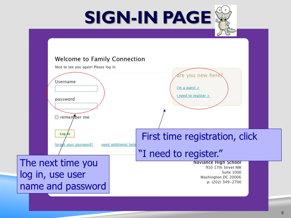 SIGN-IN PAGE 6 First time registration, click I need to register. The next time you log in, use user name and password