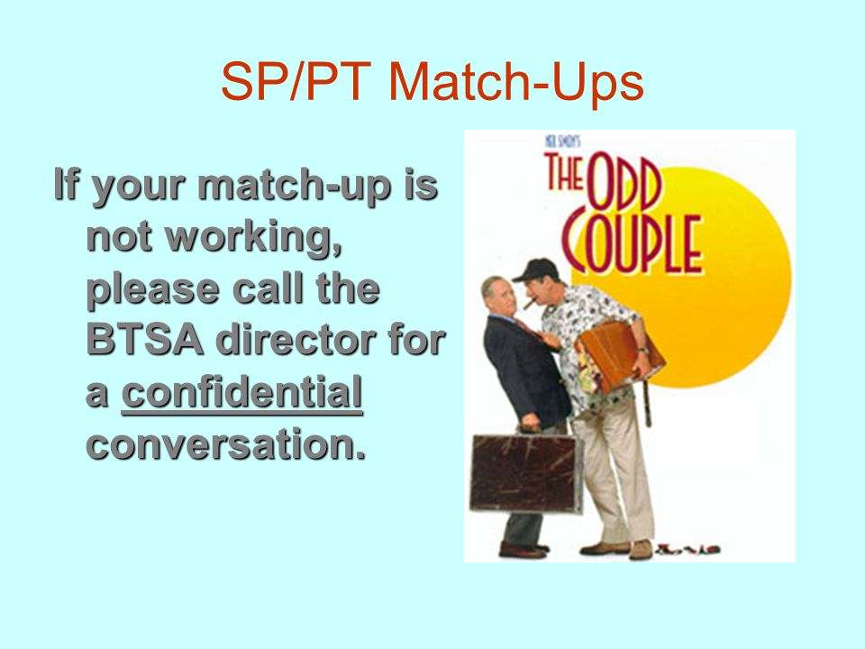 SP/PT Match-Ups If your match-up is not working, please call the BTSA director for a confidential conversation.