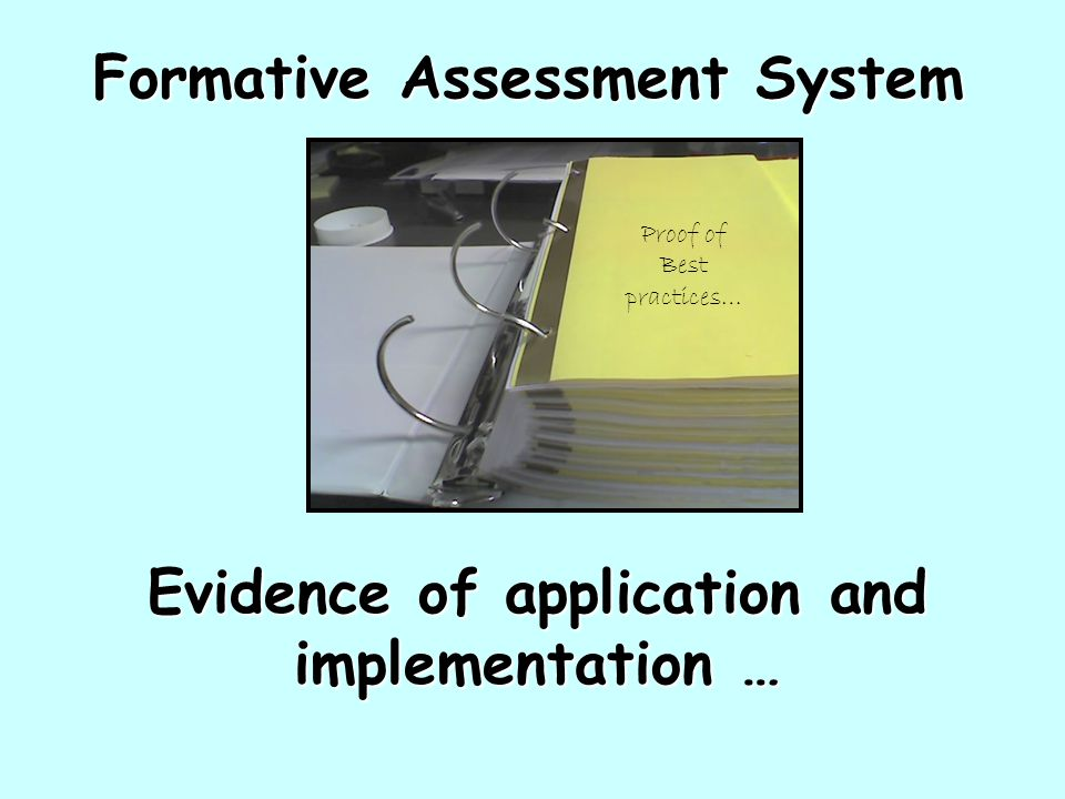 Formative Assessment System Evidence of application and implementation … Proof of Best practices…