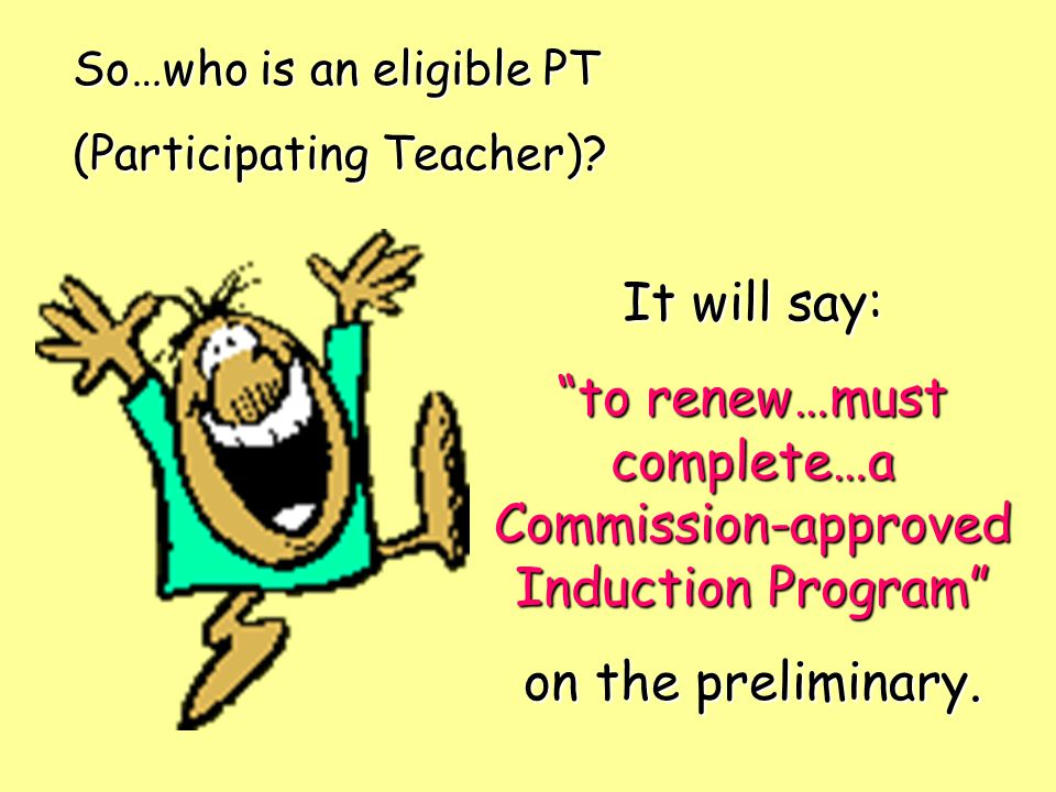 Early Completion Option PTs who are eligible for ECO complete the two years of BTSA in one year.