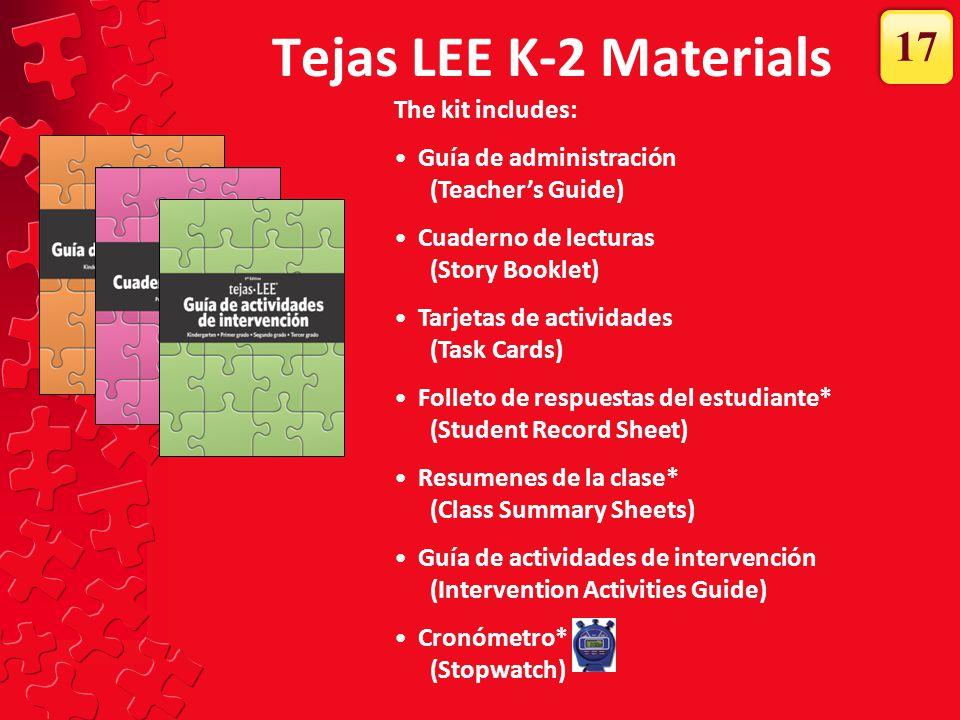 Tejas LEE K-2 Materials The kit includes: Guía de administración (Teacher's Guide) Cuaderno de lecturas (Story Booklet) Tarjetas de actividades (Task