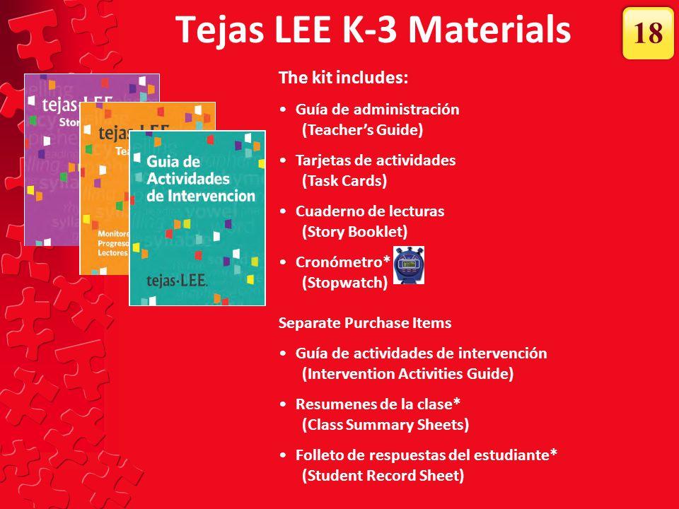 Tejas LEE K-3 Materials The kit includes: Guía de administración (Teacher's Guide) Tarjetas de actividades (Task Cards) Cuaderno de lecturas (Story Bo