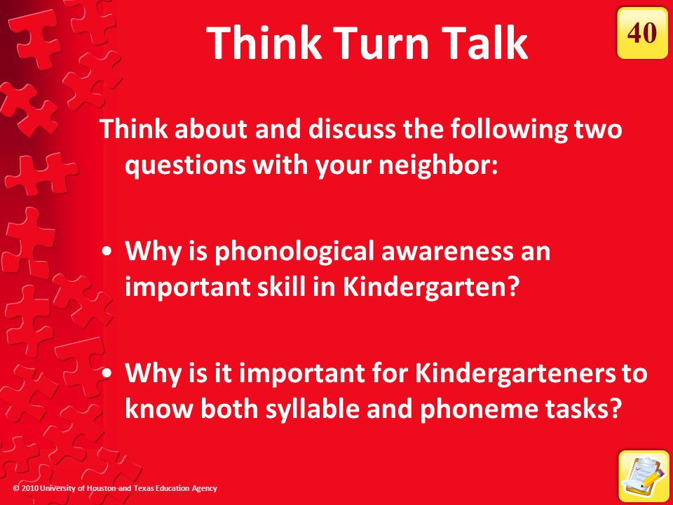 © 2010 University of Houston and Texas Education Agency Think Turn Talk Think about and discuss the following two questions with your neighbor: Why is