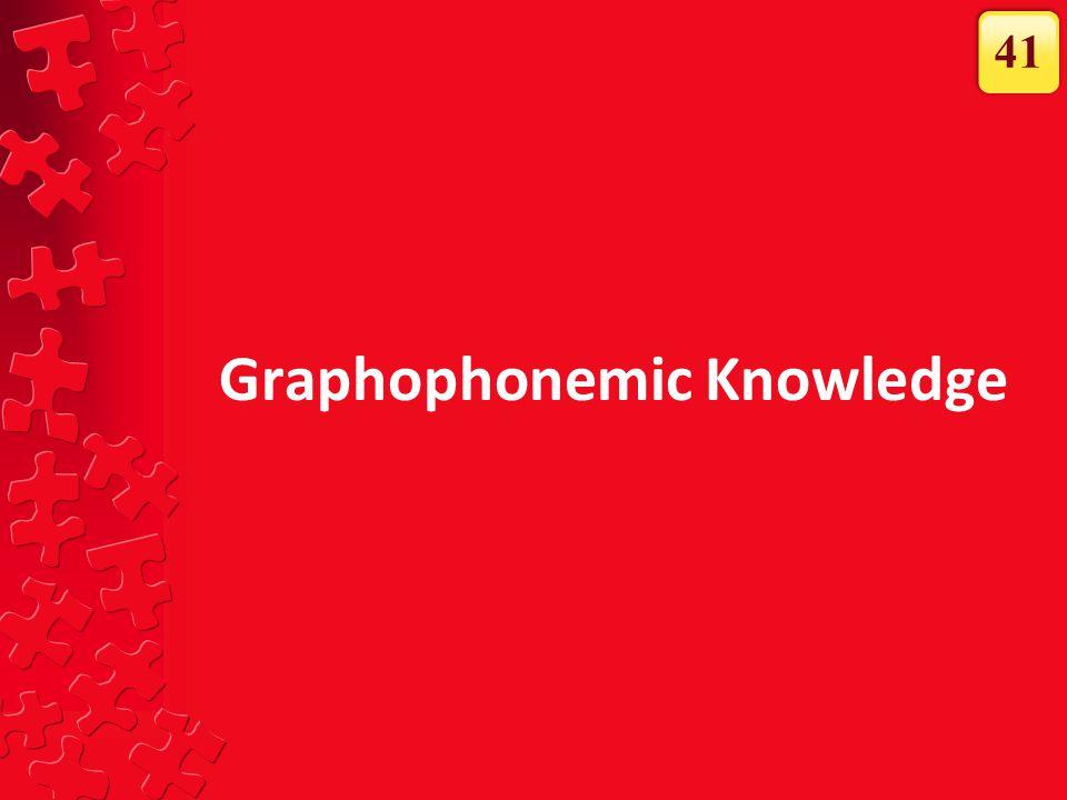Graphophonemic Knowledge 41