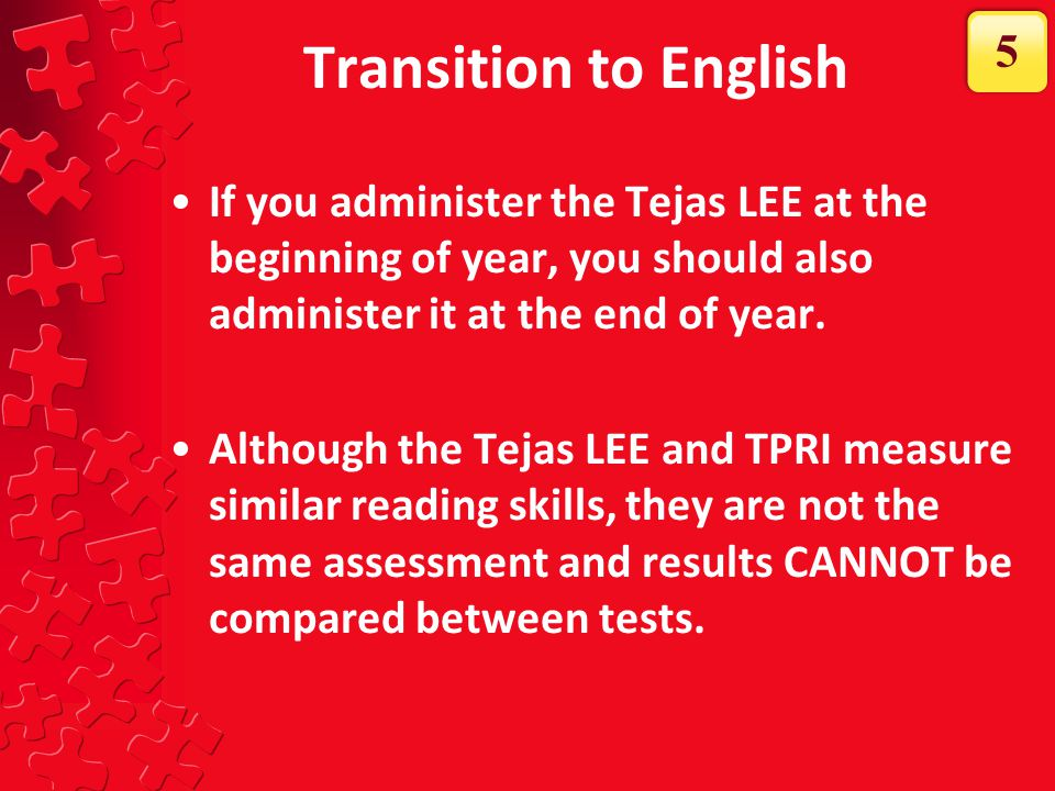Branching Rules As mentioned in the administration guidelines, NOT all sections of the Tejas LEE will be administered to all students each time.