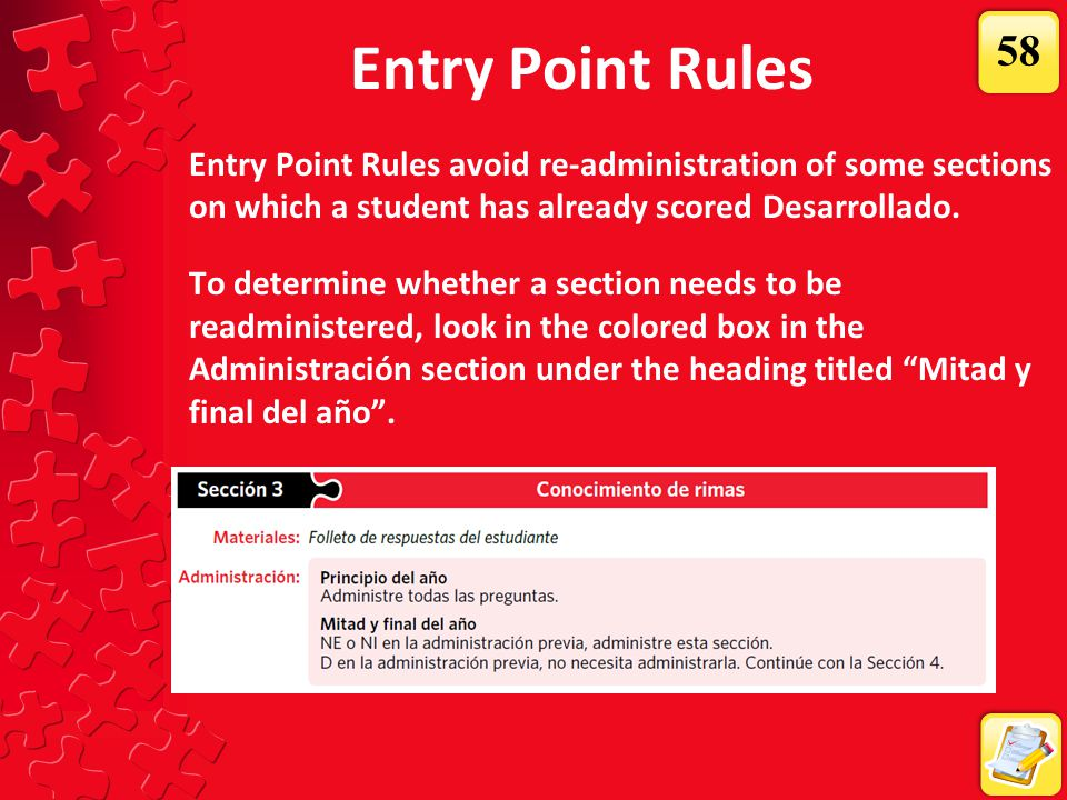 Entry Point Rules Entry Point Rules avoid re-administration of some sections on which a student has already scored Desarrollado. To determine whether