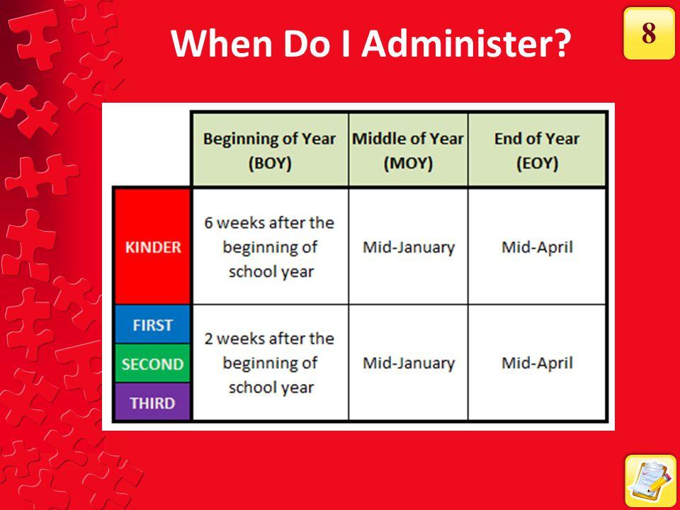 When Do I Administer? 8