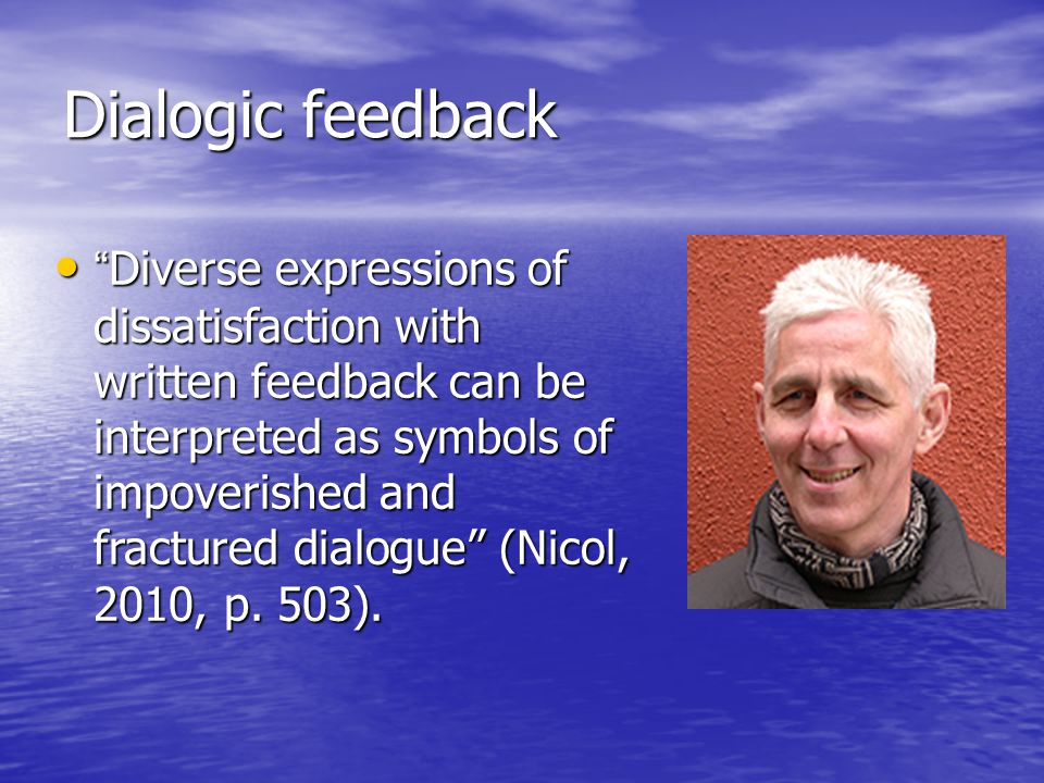 """Dialogic feedback """"Diverse expressions of dissatisfaction with written feedback can be interpreted as symbols of impoverished and fractured dialogue"""""""