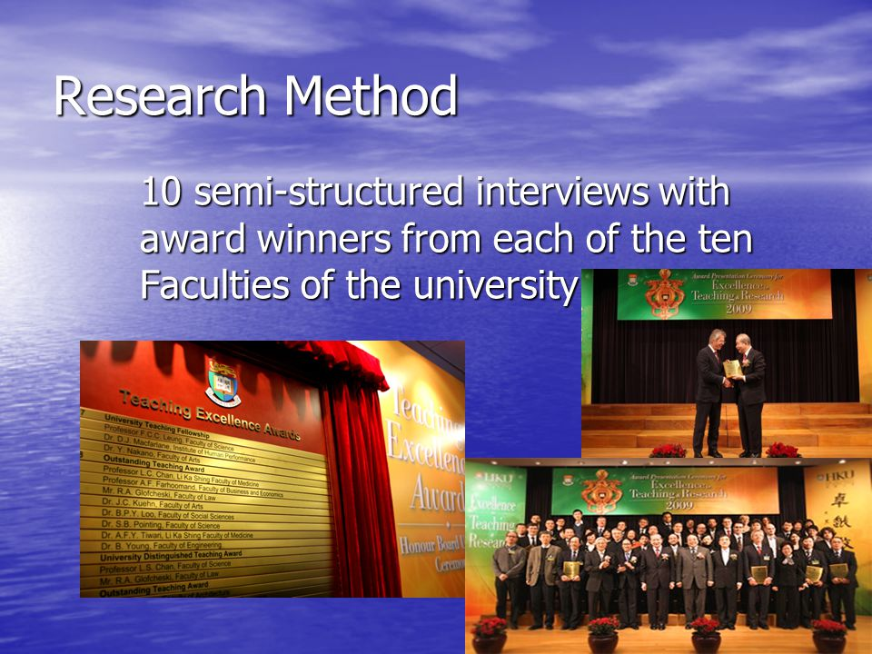 Research Method 10 semi-structured interviews with award winners from each of the ten Faculties of the university