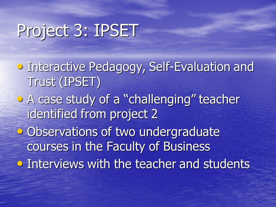 "Project 3: IPSET Interactive Pedagogy, Self-Evaluation and Trust (IPSET) Interactive Pedagogy, Self-Evaluation and Trust (IPSET) A case study of a ""ch"