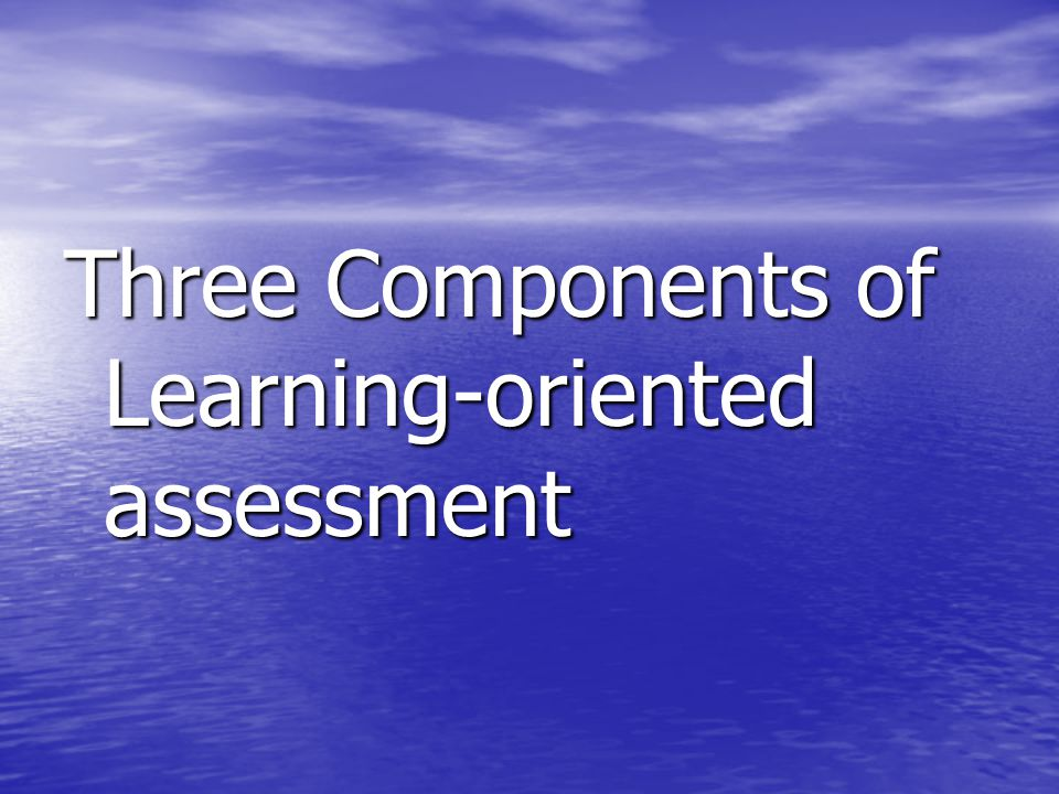 Three Components of Learning-oriented assessment