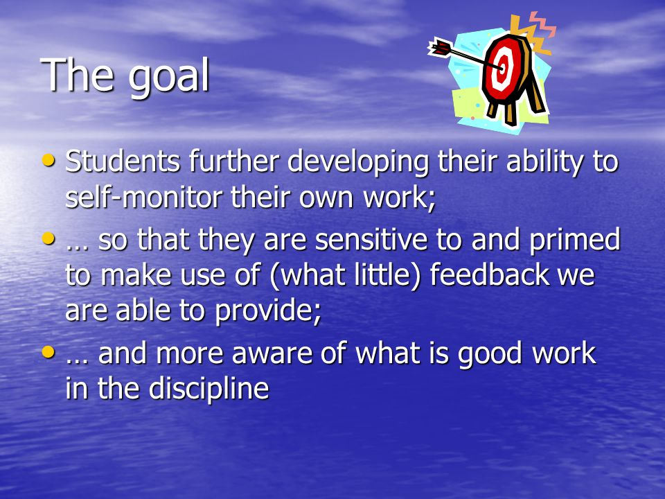 The goal Students further developing their ability to self-monitor their own work; Students further developing their ability to self-monitor their own