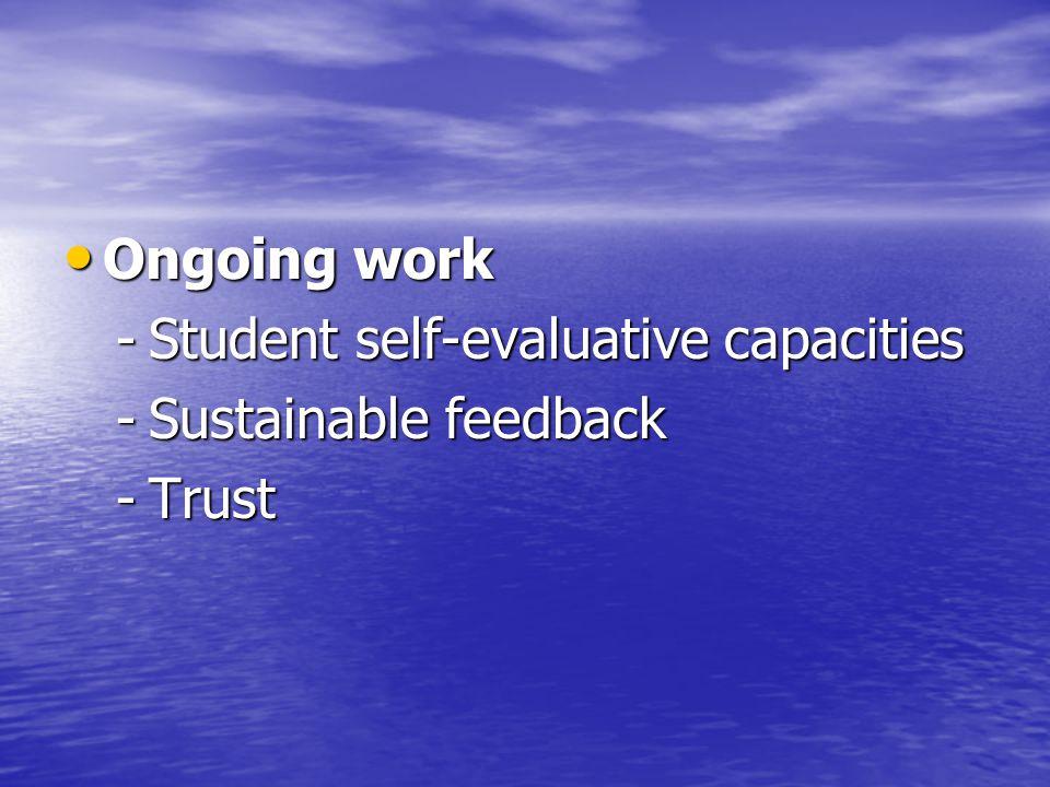 Ongoing work Ongoing work -Student self-evaluative capacities -Sustainable feedback -Trust
