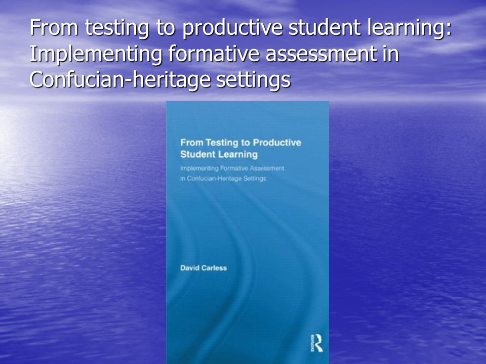 From testing to productive student learning: Implementing formative assessment in Confucian-heritage settings