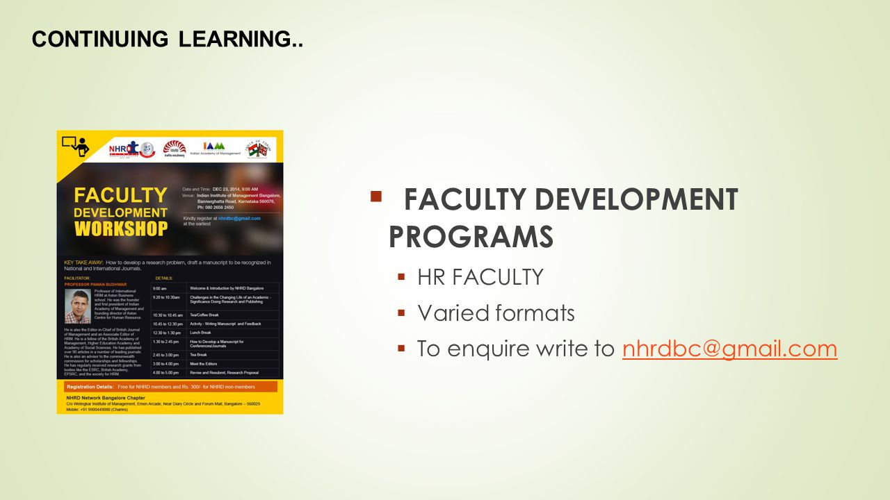  FACULTY DEVELOPMENT PROGRAMS  HR FACULTY  Varied formats  To enquire write to nhrdbc@gmail.comnhrdbc@gmail.com CONTINUING LEARNING..