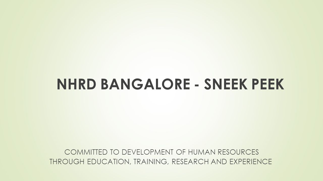 NHRD BANGALORE - SNEEK PEEK COMMITTED TO DEVELOPMENT OF HUMAN RESOURCES THROUGH EDUCATION, TRAINING, RESEARCH AND EXPERIENCE
