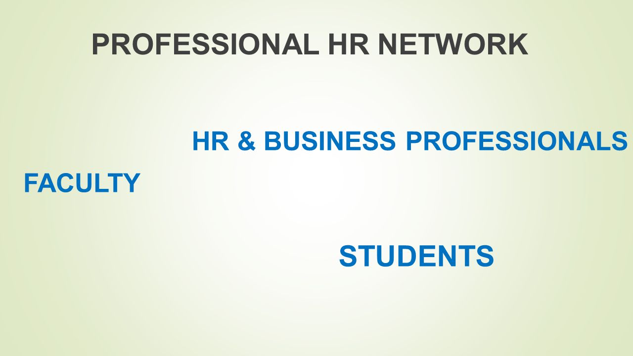 PROFESSIONAL HR NETWORK HR & BUSINESS PROFESSIONALS FACULTY STUDENTS