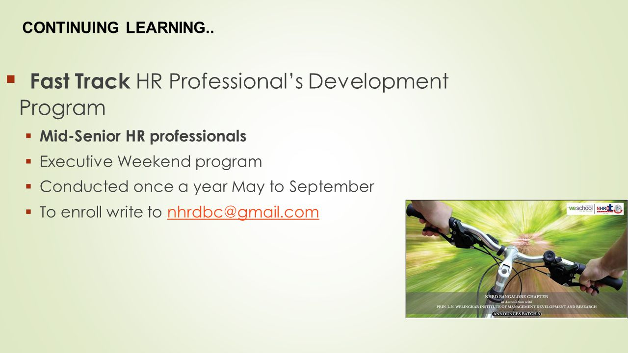  FACULTY DEVELOPMENT PROGRAMS  HR FACULTY  Varied formats  To enquire write to nhrdbc@gmail.comnhrdbc@gmail.com CONTINUING LEARNING..