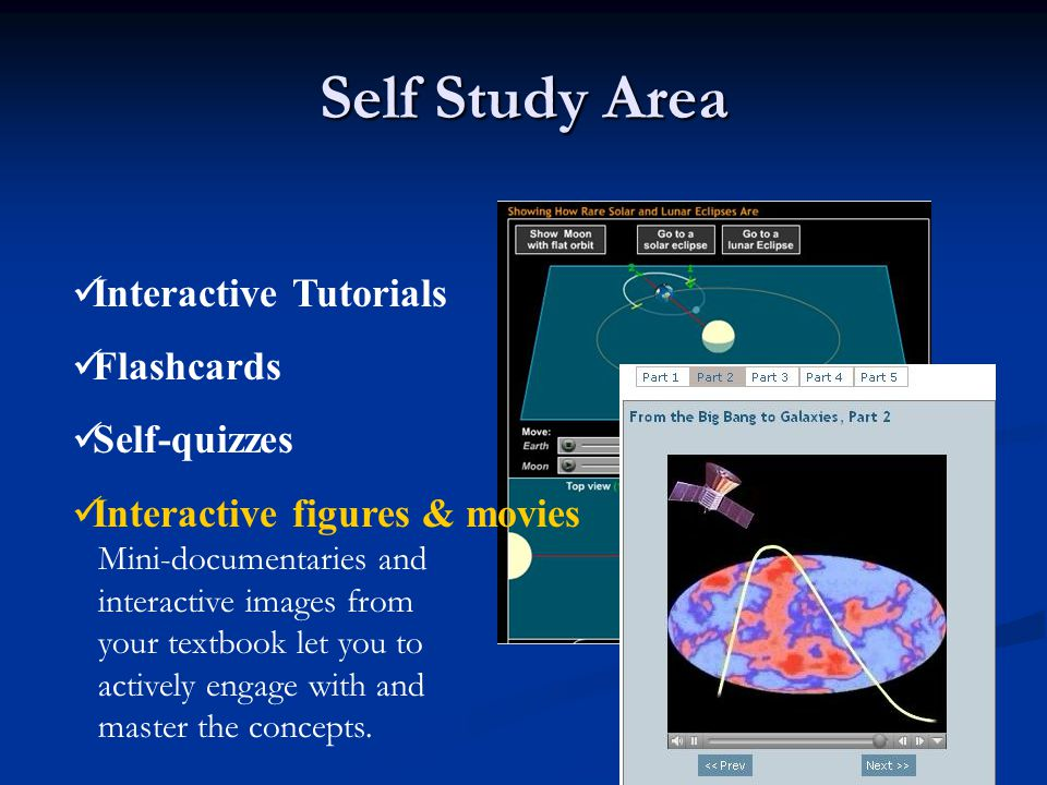 Self Study Area Interactive Tutorials Flashcards Self-quizzes Interactive figures & movies Mini-documentaries and interactive images from your textboo