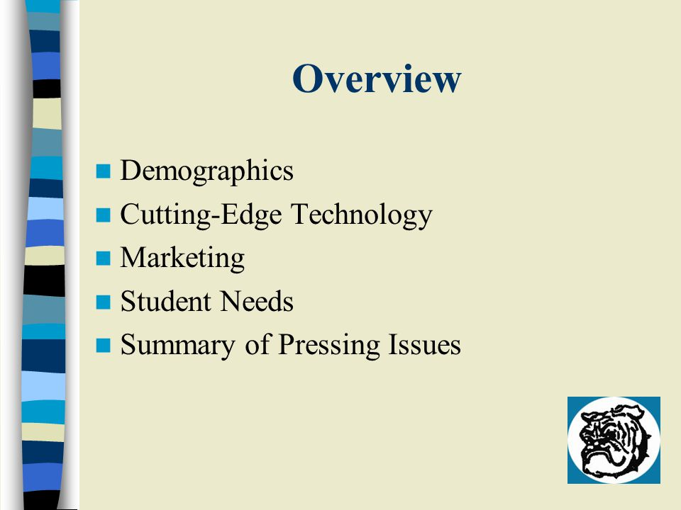 Demographics With a campus of 3500 students, of various backgrounds and high academic standards, it is increasingly important to keep up with changing technology.