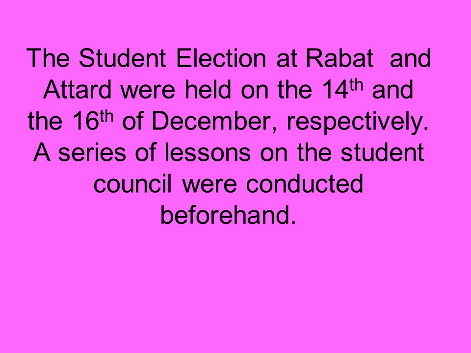 The Student Election at Rabat and Attard were held on the 14 th and the 16 th of December, respectively.