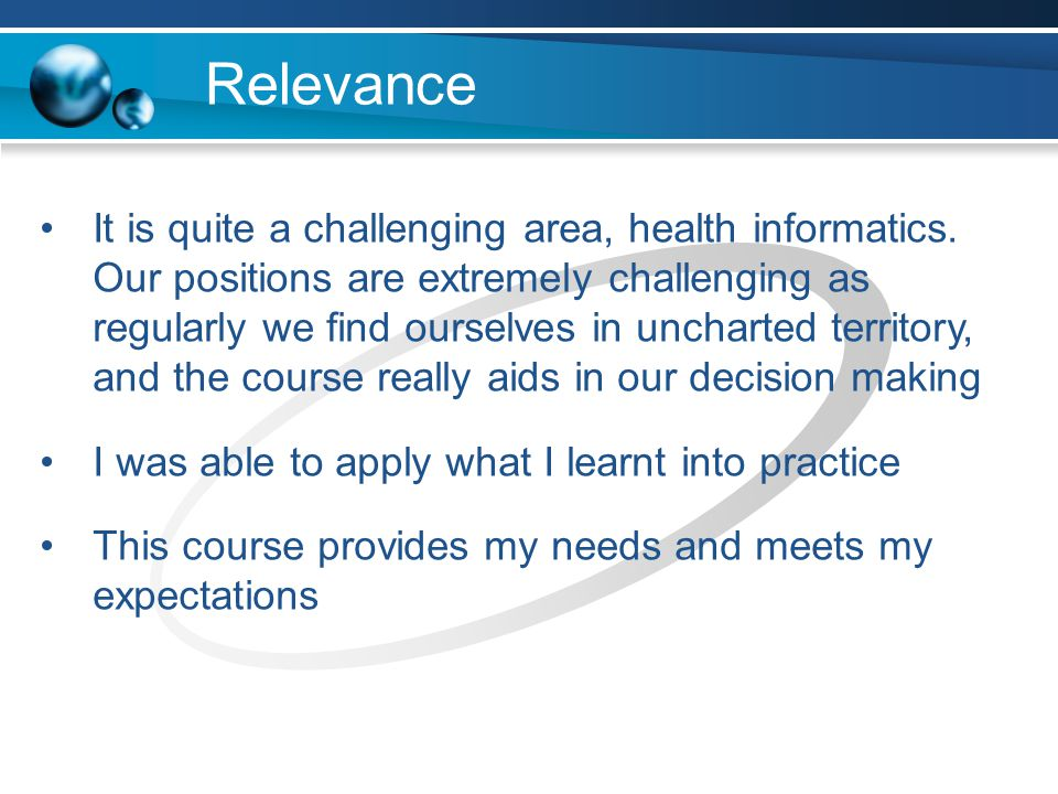 Relevance It is quite a challenging area, health informatics.