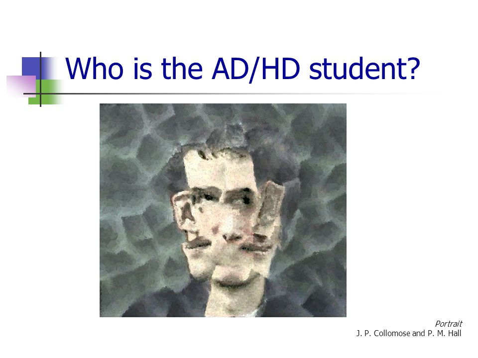 Who is the AD/HD student Portrait J. P. Collomose and P. M. Hall