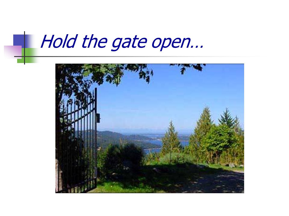 Hold the gate open…