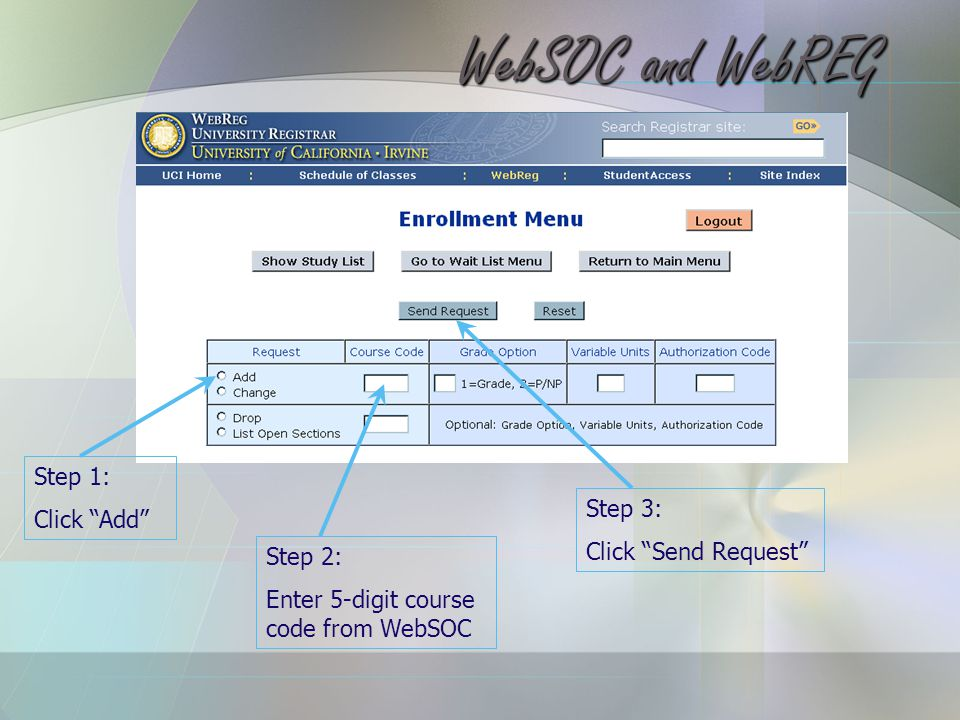 Step 1: Click Add Step 2: Enter 5-digit course code from WebSOC Step 3: Click Send Request WebSOC and WebREG