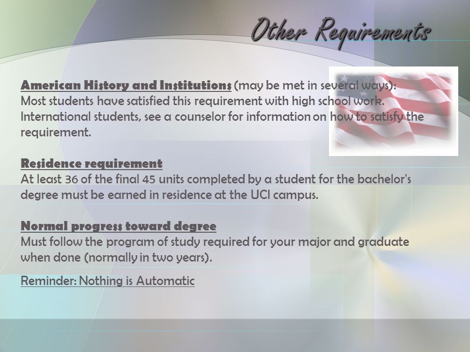 Other Requirements American History and Institutions (may be met in several ways): Most students have satisfied this requirement with high school work.